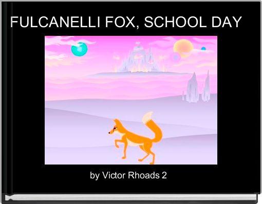 FULCANELLI FOX, SCHOOL DAY