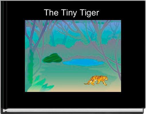 The Tiny Tiger