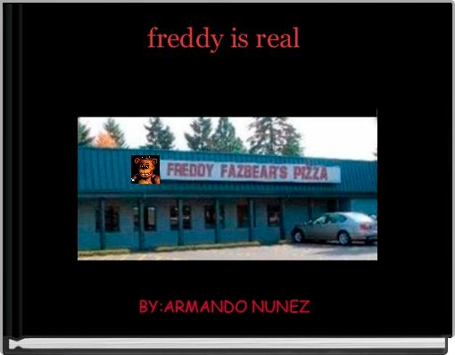 freddy is real