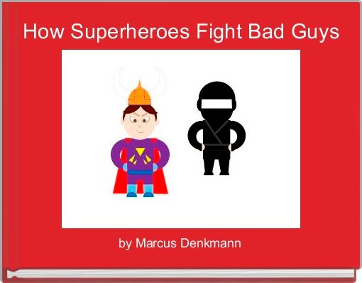 How Superheroes Fight Bad Guys
