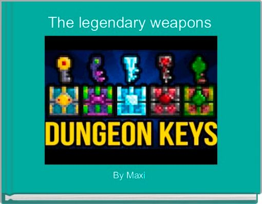 The legendary weapons