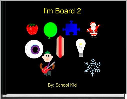 I'm Board 2