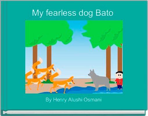 My fearless dog Bato