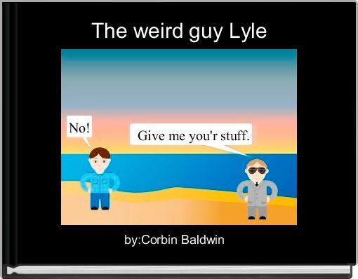 The weird guy Lyle