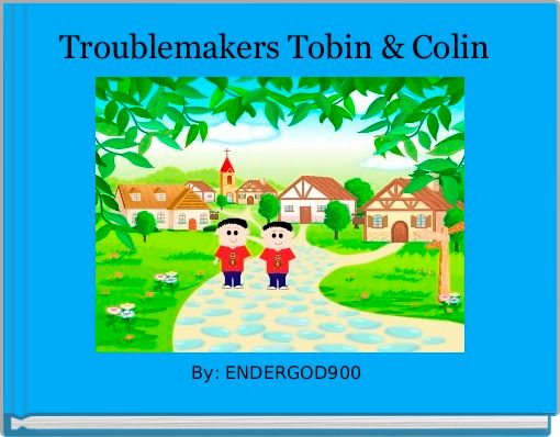 Troublemakers Tobin & Colin