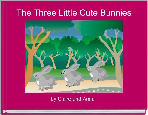 The Three Little Cute Bunnies