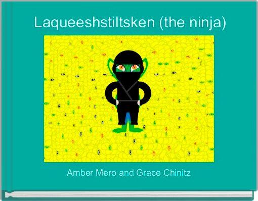 Laqueeshstiltsken (the ninja)