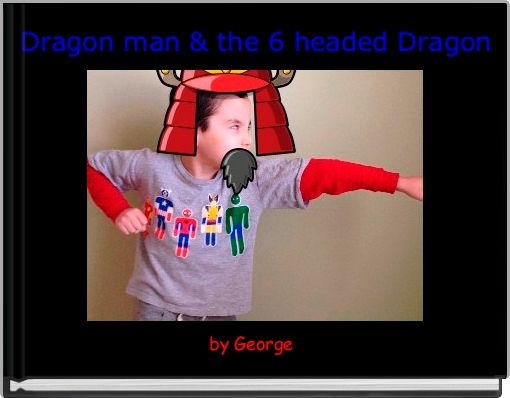 Dragon man & the 6 headed Dragon