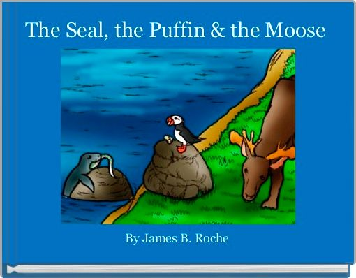The Seal, the Puffin & the Moose