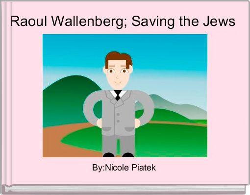 Raoul Wallenberg; Saving the Jews