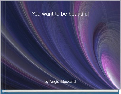 You want to be beautiful