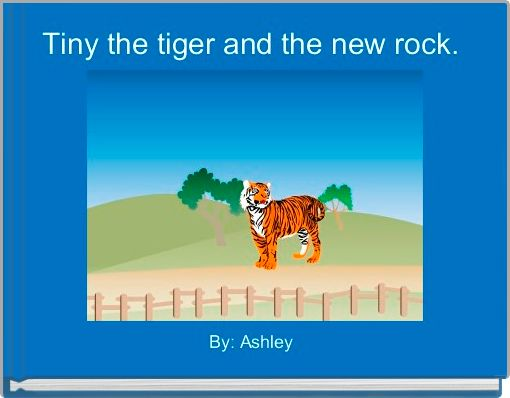 Tiny the tiger and the new rock.