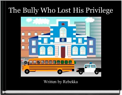 The Bully Who Lost His Privilege