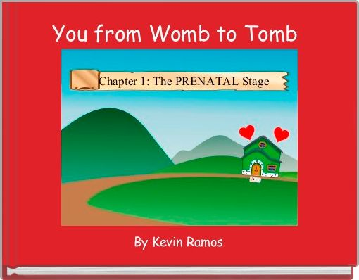 You from Womb to Tomb