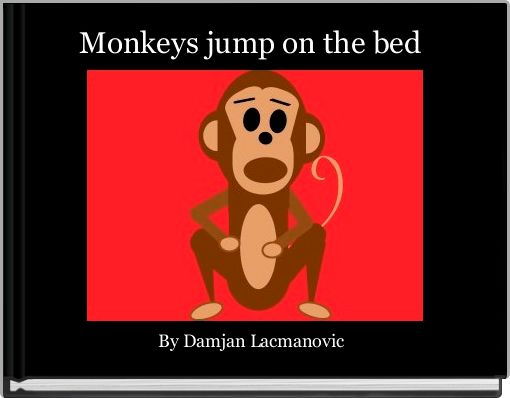 Monkeys jump on the bed