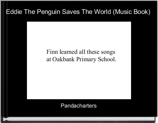 Eddie The Penguin Saves The World (Music Book)