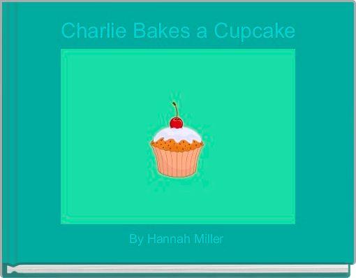 Charlie Bakes a Cupcake