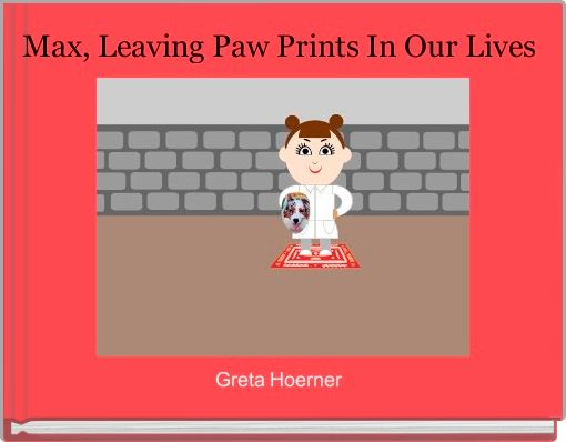 Max, Leaving Paw Prints In Our Lives