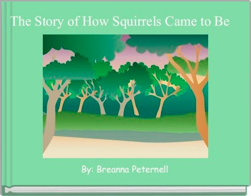 The Story of How Squirrels Came to Be