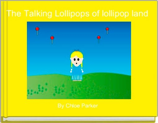 The Talking Lollipops of lollipop land