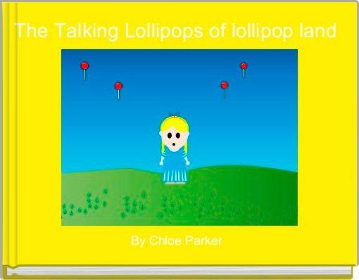 The Talking Lollipops of lollipop land