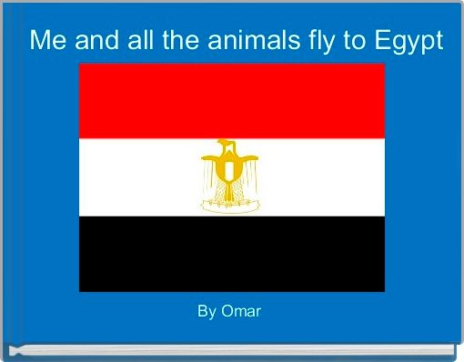Me and all the animals fly to Egypt