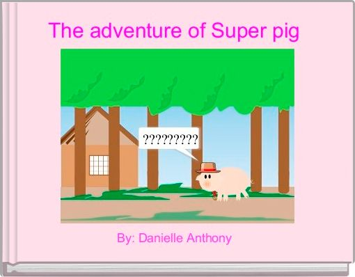 The adventure of Super pig
