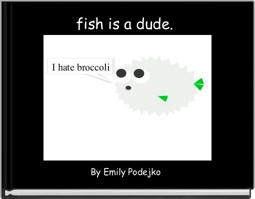 fish is a dude.