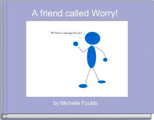 A friend called Worry!