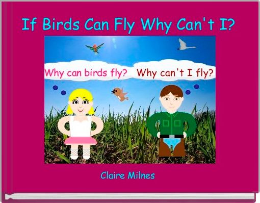 If Birds Can Fly Why Can't I?