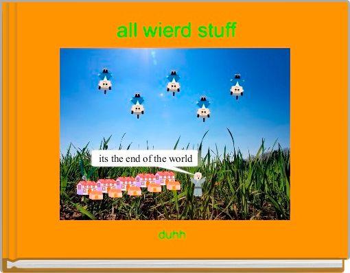 all wierd stuff