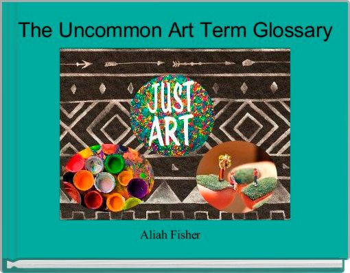 The Uncommon Art Term Glossary