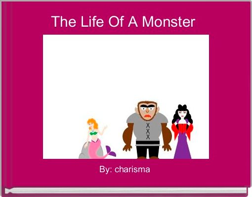 The Life Of A Monster
