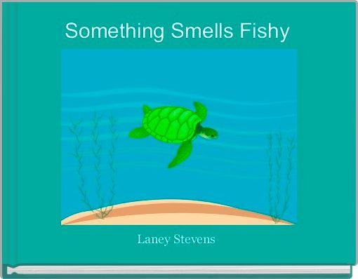 Something Smells Fishy