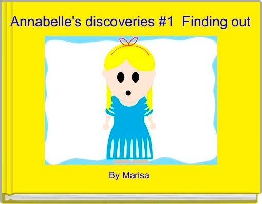 Annabelle's discoveries #1  Finding out