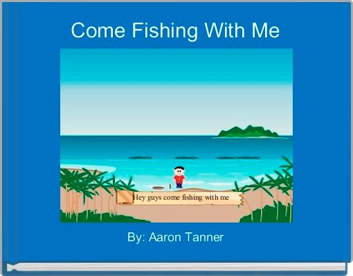 Come Fishing With Me