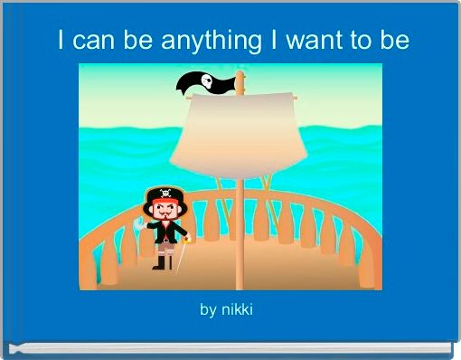 I can be anything I want to be