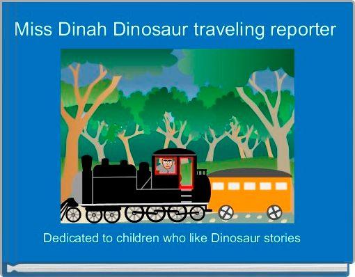 Miss Dinah Dinosaur traveling reporter