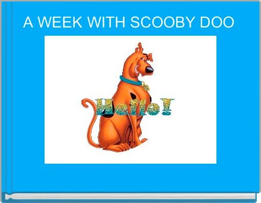 A WEEK WITH SCOOBY DOO