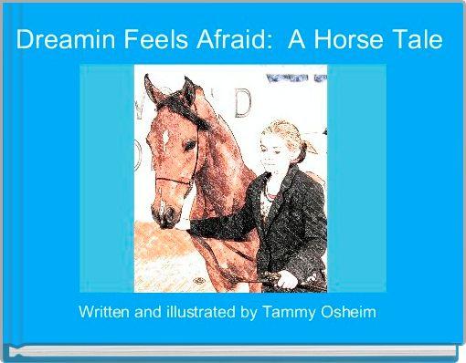 Dreamin Feels Afraid:  A Horse Tale