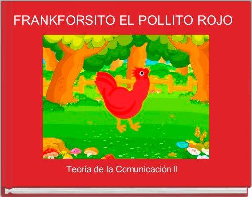 FRANKFORSITO EL POLLITO ROJO