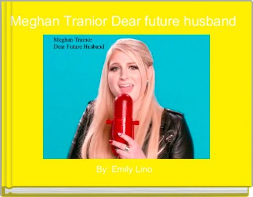 Meghan Tranior Dear future husband
