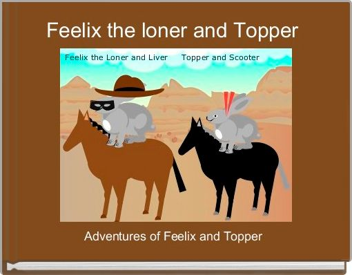 Feelix the loner and Topper