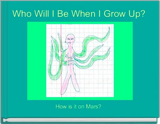 Who Will I Be When I Grow Up?