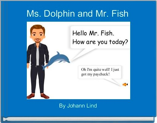 Ms. Dolphin and Mr. Fish