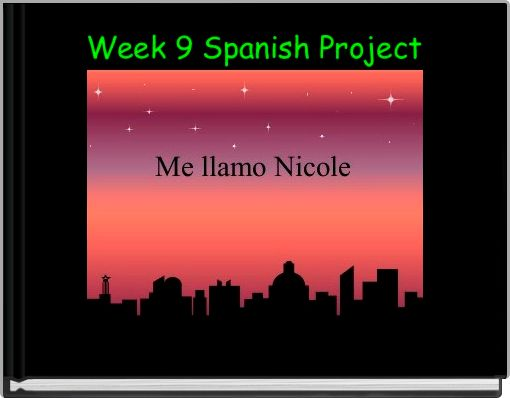 Week 9 Spanish Project
