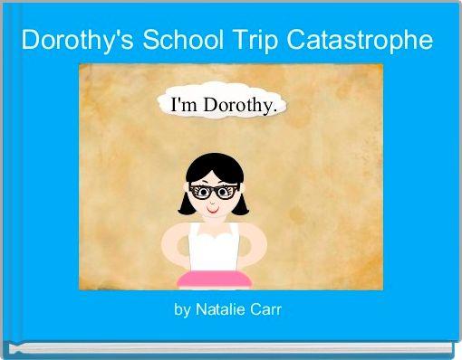 Dorothy's School Trip Catastrophe