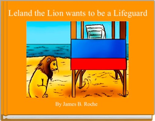 Leland the Lion wants to be a Lifeguard
