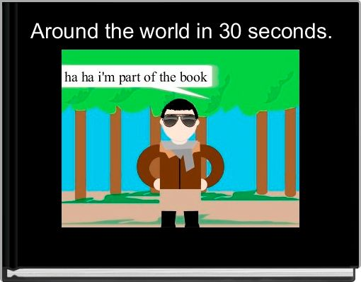 Around the world in 30 seconds.