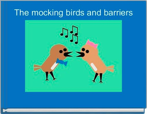 The mocking birds and barriers